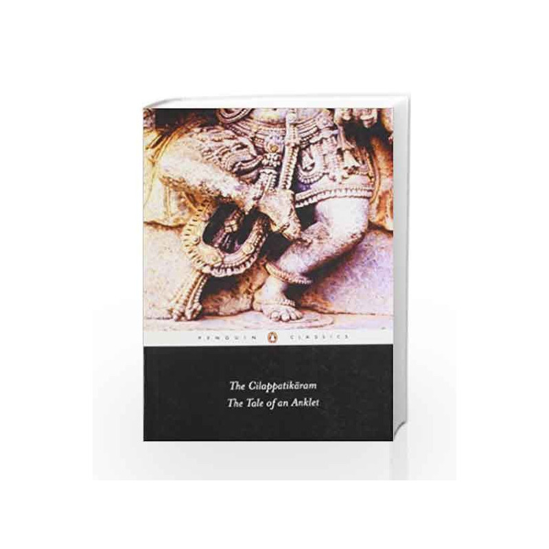 The Cilappatikaram:The Tale of an Anklet by Parthasarathy, R. (Tr.) Book-9780143031963