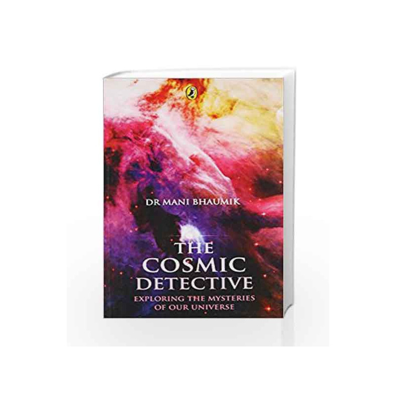 The Cosmic Detective: Exploring the Mysteries of our Universe by Mani Bhaumik Book-9780143330691