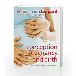 Conception, Pregnancy and Birth: The Childbirth Bible for Today's Parents by Stoppard, Miriam Book-9781405329729