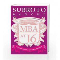 MBA at 16: A Teenager's Guide to the World of Business by Subroto Bagchi Book-9780143330974