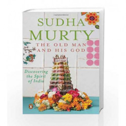 The Old Man and His God: Discovering the Spirit of India by Murty, Sudha Book-9780144001019