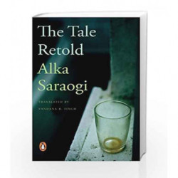 The Tale Retold: Selected Stories by Saraogi, Alka (Trans. by Vandana Singh) Book-9780143066514