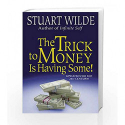 The Trick To Money Is Having Some by Stuart Wilde Book-9781561701681