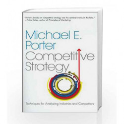 The Competitive Strategy: Techniques for Analyzing Industries and Competitors by PORTER MICHAEL E. Book-9780743260886