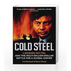 Cold Steel: Lakshmi Mittal and the Multi-Billion-Dollar Battle for a Global Empire by Tim Bouquet Book-9780349120973