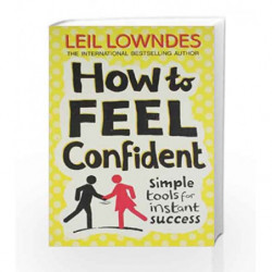 How to Feel Confiden: Simple Tools for Instant SUCCESS by Leil Lowndes Book-9780007335640