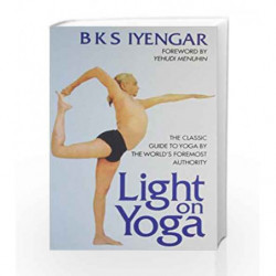 Light on Yoga: The Classic Guide to Yoga by the World's Foremost Authority by B.K.S. Iyengar Book-9788172235017