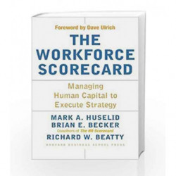 Workforce Scorecard: Managing Human Capital to Execute Strategy by HUSELID MARK A. Book-9781591392453