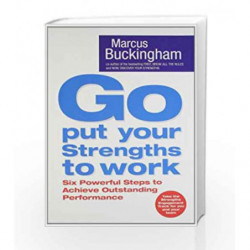 Go Put Your Strengths to Work: Six Powerful Steps to Achieve Outstanding Performance by Marcus Buckingham Book-9780743263290