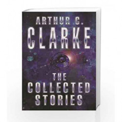 The Collected Stories Of Arthur C. Clarke (GollanczF.) by Arthur C. Clarke Book-9781857983234