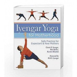 Iyengar Yoga for Motherhood: Safe Practice for Expectant & New Mothers by Iyengar, Geeta Book-9781402726897