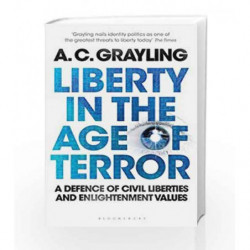 Liberty in the Age of Terror: A Defence of Civil Liberties and Enlightenment Values by A. C. Grayling Book-