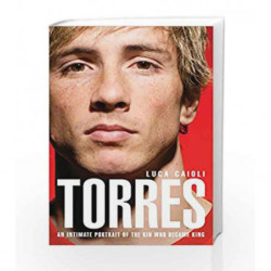 Torres: An Intimate Portrait of the Kid Who Became King by CAIOLI LUCA Book-9781906850074