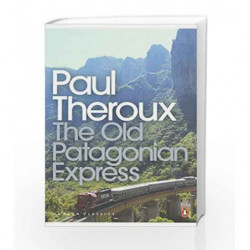 The Old Patagonian Express (Penguin Modern Classics) by Paul Theroux Book-9780141189154