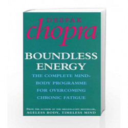 Boundless Energy: The Complete Mind-Body Programme for Beating Persistent Tiredness by Chopra, Deepak Book-9780712602945