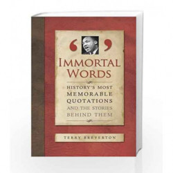 Immortal Words: History's Most Memorable Quotations and the Stories Behind Them by Terry Breverton Book-9781848660045