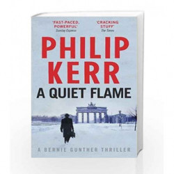 A Quiet Flame (Bernie Gunther Mystery 5) by Philip Kerr Book-9781847245588