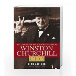 Winston Churchill, CEO: 25 Lessons for Bold Business Leaders by Alan Axelrod Book-9781402770999