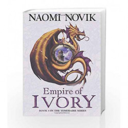 Empire of Ivory (The Temeraire Series, Book 4) by NOVIK NAOMI Book-9780007256747