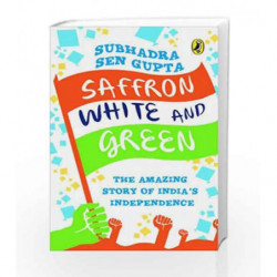 Saffron White and Green: The Amazing Story of India's Independence by Sen Gupta, Subhadra Book-9780143330523
