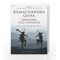 Savaging the Civilized: Verrier Elwin, His Tribals and India by Guha, Ramchandra Book-9780670083923