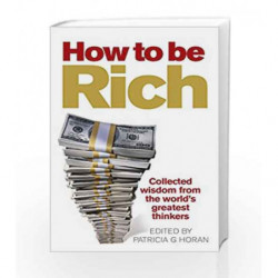 How to be Rich: Collected wisdom from the world's greatest thinkers by HORAN PATRICIA G Book-9780091924041