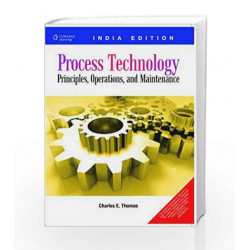 Process Technology: Principles, Operations and Maintenance by Charles E. Thomas Book-9788131512364