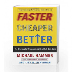 Faster Cheaper Better: The 9 Levers for Transforming How Work Gets Done by Michael Hammer Book-9780307453792