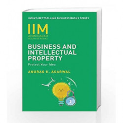 IIMA - Business and Intellectual Property: Protect Your Ideas by AGARWAL ANURAG K. Book-9788184001402