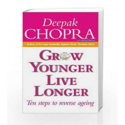 Grow Younger, Live Longer: Ten steps to reverse ageing by Chopra, Deepak Book-9780712630320