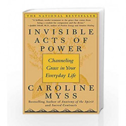 Invisible Acts of Power: Channeling Grace in Your Everyday Life by Caroline Myss Book-9780743272124