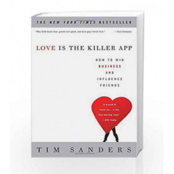 Love Is the Killer App: How to Win Business and Influence Friends by Tim Sanders Book-9781400046836