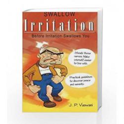 Swallow Irritation: Before Irritation Swallows You by VASWANI J.P. Book-9788120731523