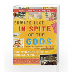In Spite Of The Gods: The Strange Rise of Modern India by Edward Luce Book-9780349123462