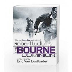 Robert Ludlum's The Bourne Dominion (JASON BOURNE) by Robert Ludlum Book-9781409136521
