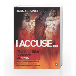 I Accuse... :The Anti-Sikh Violence of 1984 by Singh, Jarnail Book-9780143417521