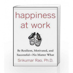 Happiness at Work: Be Resilient, Motivated, and Successful - No Matter What by RAO SRIKUMAR S Book-9780071664325