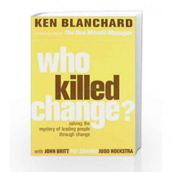 Who Killed Change: Solving the Mystery of Leading People through Change by BLANCHARD KEN Book-9780007317493