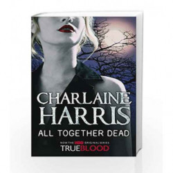 All Together Dead: A True Blood Novel (Sookie Stackhouse Vampire 7) by Charlaine Harris Book-9780575083929
