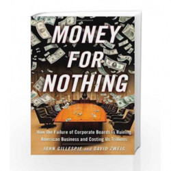 Money for Nothing: How CEOs and Boards Enrich Themselves While Bankrupting America by John Gillespie Book-9781416559931