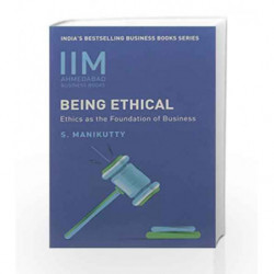 IIMA - Being Ethical : Ethics As the Foundation of Business by PROFESSIR S. MANIKUTTY Book-9788184001389