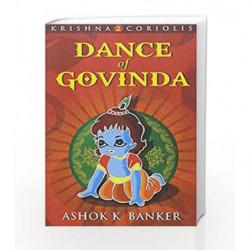 Dance Of Govinda : Krishna 2 Coriolis (KRISHNA CORIOLIS SERIES) by Ashok K Banker Book-9789350291009