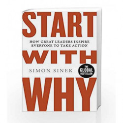 Start With Why: How Great Leaders Inspire Everyone To Take Action by Simon Sinek Book-9780241958223