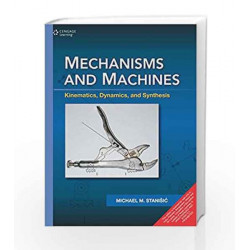 Mechanism and Machines: Kinematics, Dynamics and Synthesis by Michael M. Stanisic Book-9788131524220