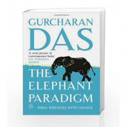 The Elephant Paradigm: India Wrestles with Change by Gurcharan Das Book-9780143419266