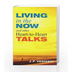 Living in the Now and Other Heart to Heart Talks by VASWANI J.P. Book-9788120774605