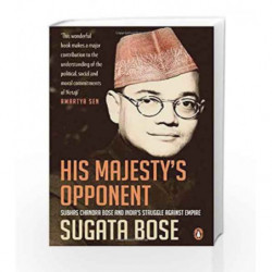 His Majesty's Opponent: Subhas Chandra Bose and India's Struggle Against Empire by Bose, Sugata Book-9780143420279