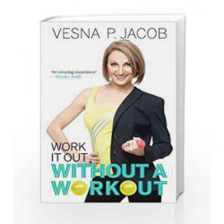 Work it Out Without a Workout by Jacob, Vesna P. Book-9788184000993