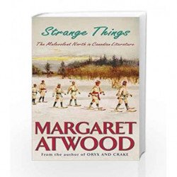 Strange Things: The Malevolent North in Canadian Literature by Margaret Atwood Book-9781844080823