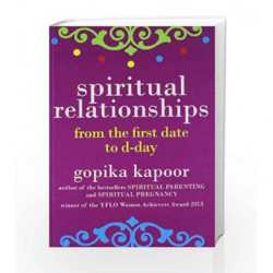 Spiritual Relationships: From the First Date to D-Day by Kapoor, Gopika Book-9789381431856